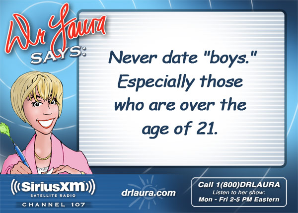 Never date 'boys.'  Especially those who are over the age of 21.