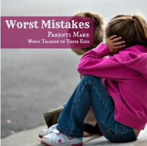 The 7 Worst Mistakes That Parents Make When Talking to Kids