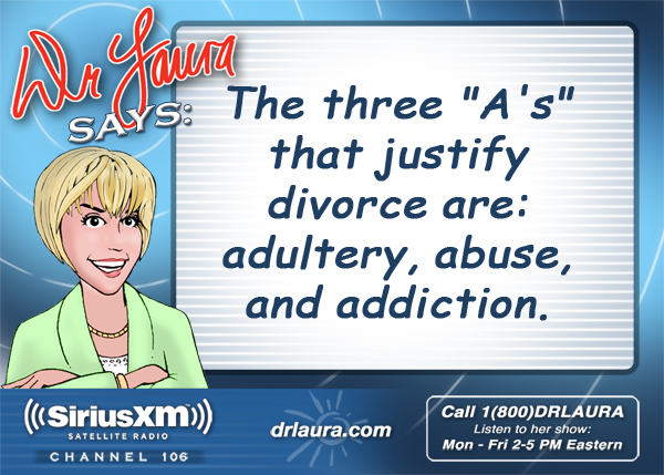 The three A's that justify divorce are:  adultery, abuse, and addiction