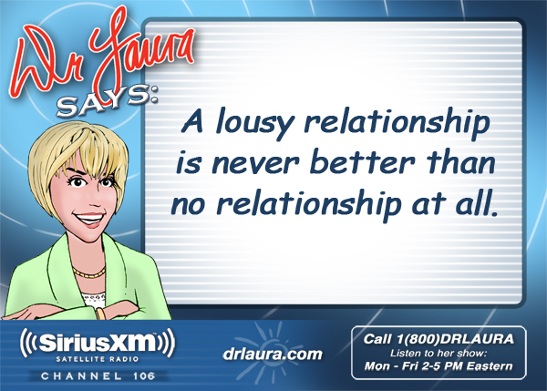 A lousy relationship is never better than no relationship at all.