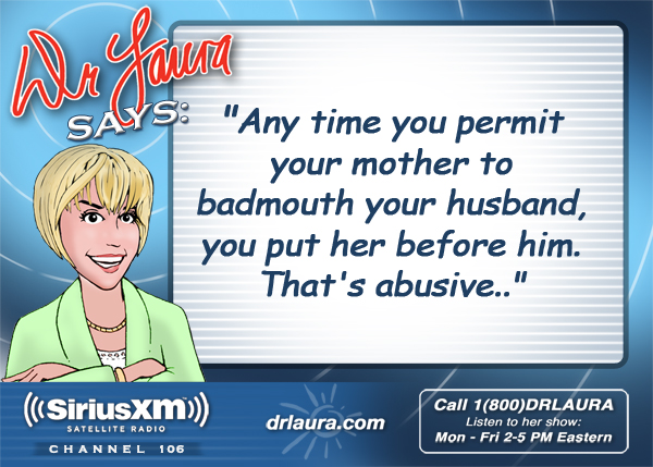 Any time you permit your mother to badmouth your husband, you put her before him.  That's abusive.