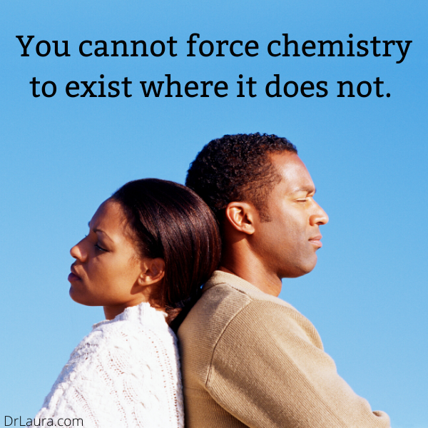 Can You Create Chemistry?, Today on Dr. Laura
